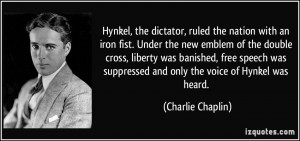 ... suppressed and only the voice of Hynkel was heard. - Charlie Chaplin