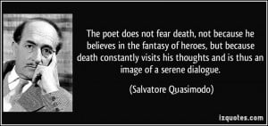 does not fear death, not because he believes in the fantasy of heroes ...