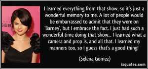... learned my manners too, so I guess that's a good thing! - Selena Gomez