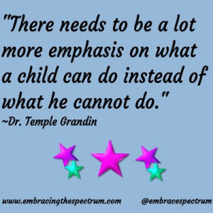 child can do instead of what he cannot do Dr Temple Grandin