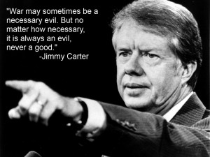 Jimmy Carter Quote On War & Necessary Evil Never Being Good