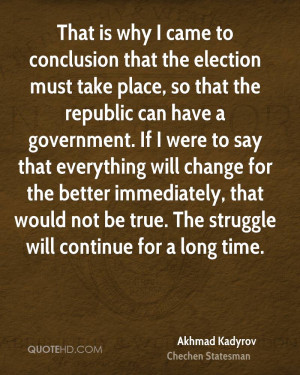 That is why I came to conclusion that the election must take place, so ...