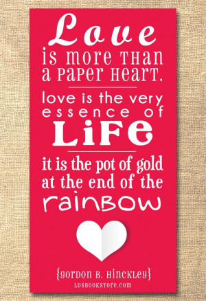 ... It is the pot of gold at the end of the rainbow --Gordon B. Hinckley