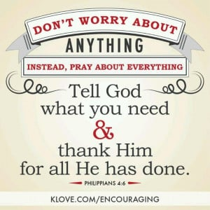 Don't worry about anything, instead pray about everything. Tell God ...