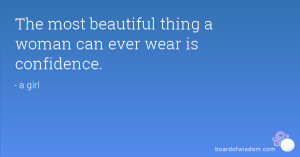 The most beautiful thing a woman can ever wear is confidence.