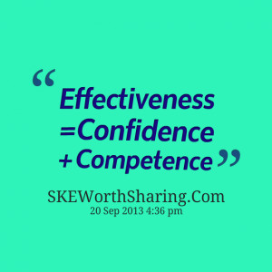 Quotes Picture: effectiveness = confidence competence