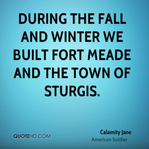 During the fall and winter we built Fort Meade and the town of Sturgis ...