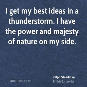 Ralph Steadman - I get my best ideas in a thunderstorm. I have the ...