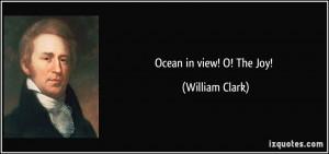 Ocean in view! O! The Joy! - William Clark
