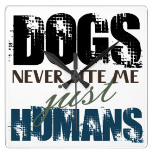 Dogs Never Bite Me, Just Humans Quote Clock