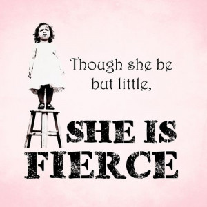 Though she be but little, she is fierce - William Shakespeare ...