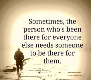 the-person-whos-been-there-for-everyone-life-quotes-sayings-pictures ...
