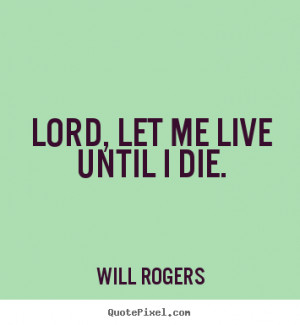 die will rogers more life quotes love quotes friendship quotes ...