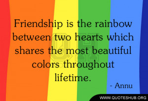 Friendship is the rainbow between two hearts which shares the most ...