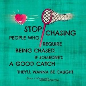 Stop chasing people