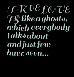 Quotes Picture: true love is like a ghosts, which everybody talks ...