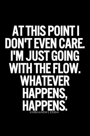 Whatever happens, happens.