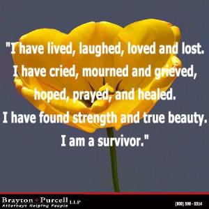 ... and grieved. I have found strength and true beauty. I am a survivor