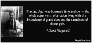 The Jazz Age] was borrowed time anyhow — the whole upper tenth of a ...