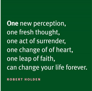 ... One Change of Heart, One Leap of Faith, Can Change Your Life Forever