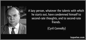 lazy person, whatever the talents with which he starts out, have ...