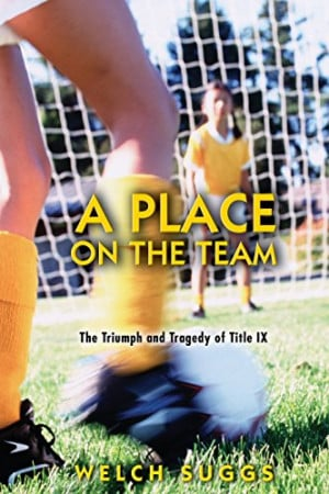 Place on the Team: The Triumph and Tragedy of Title IX (Princeton ...