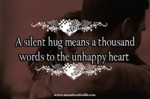 silent hug means a thousand words to the unhappy heart.