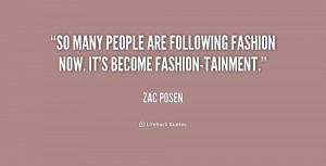 So many people are following fashion now. It's become fashion-tainment ...