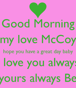 Have A Great Day Baby I Love You Good morning my love mccoy hope you ...
