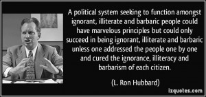 political system seeking to function amongst ignorant, illiterate ...