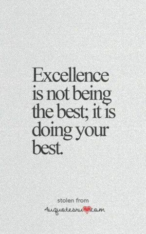 Excellence is not being the best; it is doing your best.