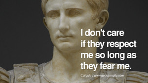 ... fear me. - Caligula Famous Quotes By Some of the World Worst Dictators