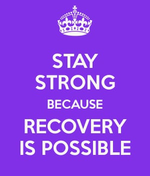 STAY STRONG BECAUSE RECOVERY IS POSSIBLE