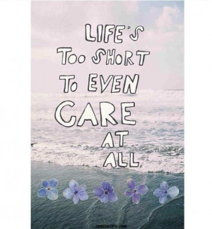 Lifes Too Short quotes care short instagram instagram pictures ...