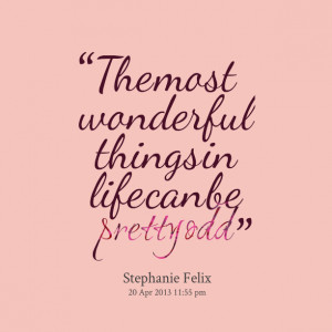 Quotes Picture: the most wonderful things in life can be pretty odd