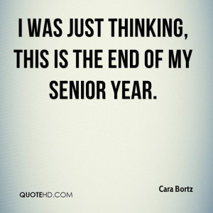 was just thinking, this is the end of my senior year.