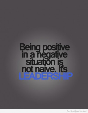 Being positive leadership quote #leadership #positive http://weown.in ...