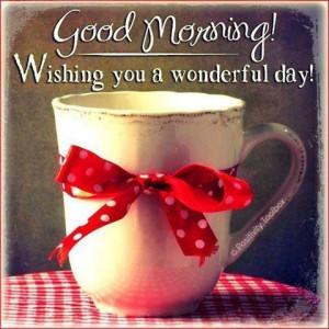 Good Morning Wishing You a Wonderful Day