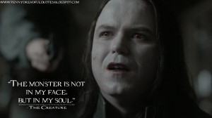 The monster is not in my face, but in my soul. The Creature Quotes ...