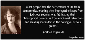 ... marauders in the boiling oil of sour grapes. - Zelda Fitzgerald