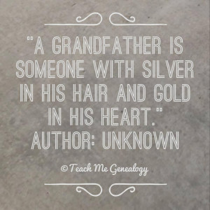 ... Grandfather is Someone With Silver in His Hair and Gold in His Heart