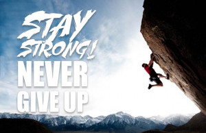Stay Strong Never Give Up Quotes for Inspiration