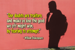 """Inspirational Quote: """"Our doubts are traitors, and make us lose the ..."""