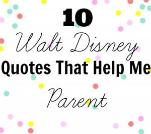 10 Walt Disney Quotes That Help Me Parent