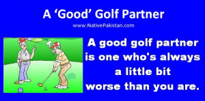 Golf Quotes : Who is a 'good' Golf partner? - Funny Golf Quotations