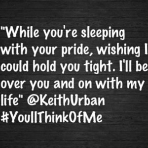 Stupid Boy Keith Urban Quotes With my life