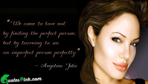 We Come To Love Not by angelina-jolie Picture Quotes