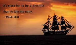 Pirate Quote: It's more fun to be a pirate...