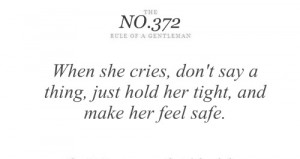 ... cries, don't say a thing, just hold her tight, and make her feel safe