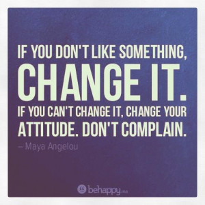 Maya Angelou quoteMaya Angelou, Change Perspective, Complaining ...